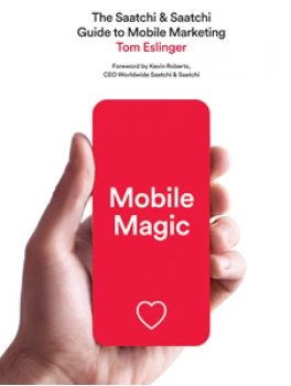 Mobile Magic: The Saatchi and Saatchi Guide to Mobile Marketing and Design